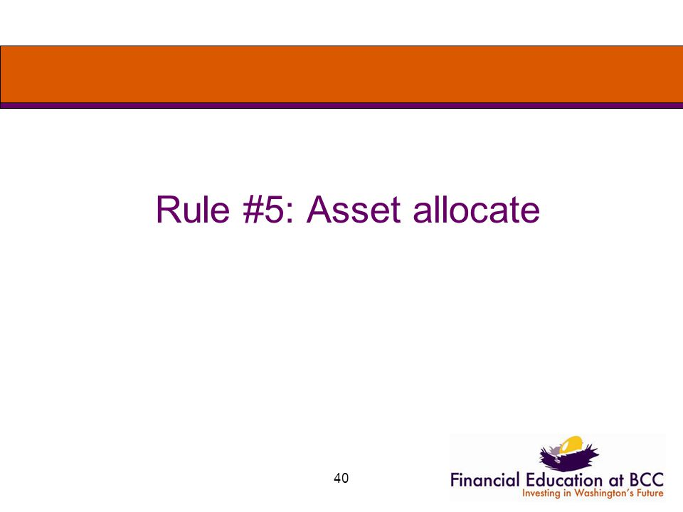 40 Rule #5: Asset allocate