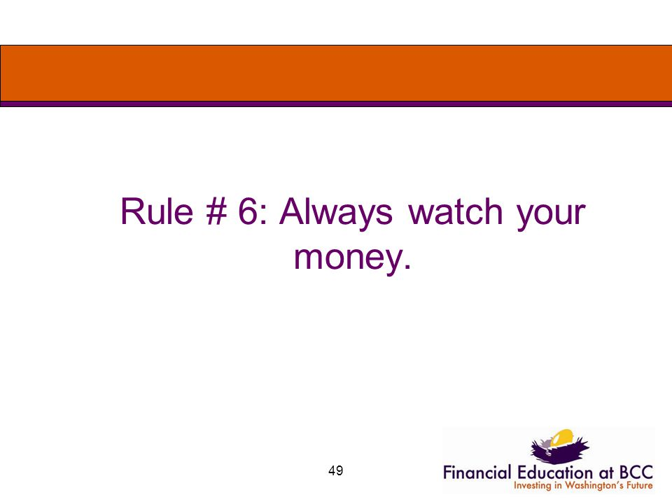 49 Rule # 6: Always watch your money.
