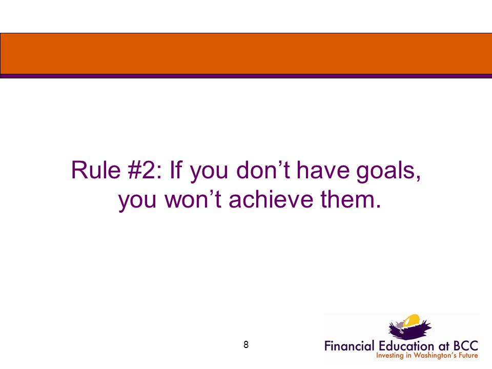 8 Rule #2: If you dont have goals, you wont achieve them.