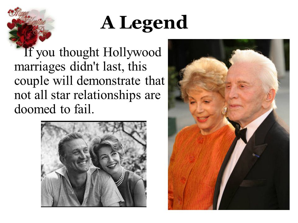 A Legend If you thought Hollywood marriages didn't last, this couple will demonstrate that not all star relationships are doomed to fail.