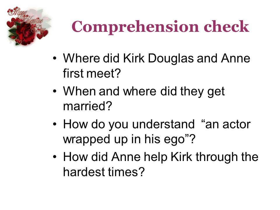 Comprehension check Where did Kirk Douglas and Anne first meet? When and where did they get married? How do you understand an actor wrapped up in his