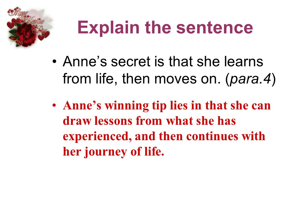Explain the sentence Annes secret is that she learns from life, then moves on. (para.4) Annes winning tip lies in that she can draw lessons from what