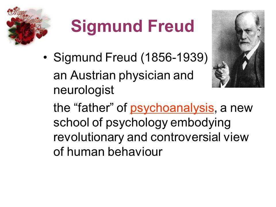 Sigmund Freud Sigmund Freud (1856-1939) an Austrian physician and neurologist the father of psychoanalysis, a new school of psychology embodying revol