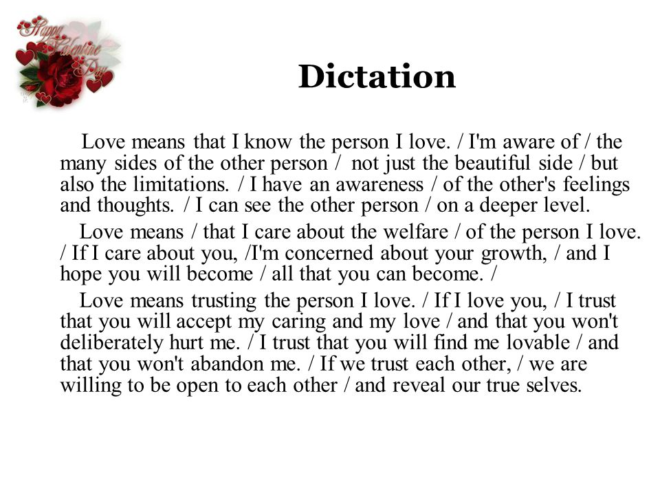 Dictation Love means that I know the person I love. / I'm aware of / the many sides of the other person / not just the beautiful side / but also the l