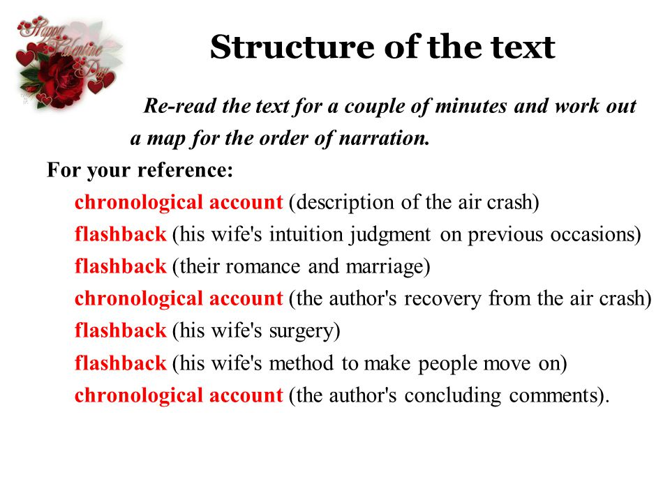 Structure of the text Re-read the text for a couple of minutes and work out a map for the order of narration. For your reference: chronological accoun