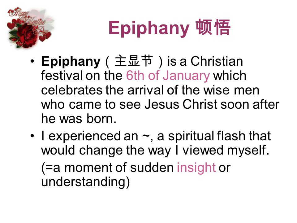 Epiphany Epiphany is a Christian festival on the 6th of January which celebrates the arrival of the wise men who came to see Jesus Christ soon after h