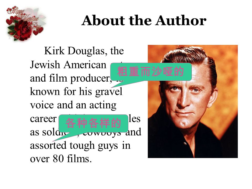 About the Author Kirk Douglas, the Jewish American actor and film producer, is known for his gravel voice and an acting career with he-man roles as so