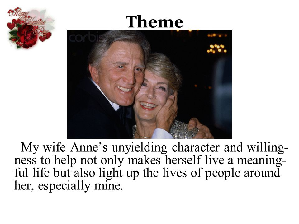 Theme My wife Annes unyielding character and willing- ness to help not only makes herself live a meaning- ful life but also light up the lives of peop