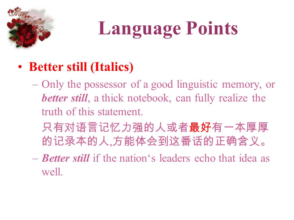 Language Points Better still (Italics) –Only the possessor of a good linguistic memory, or better still, a thick notebook, can fully realize the truth