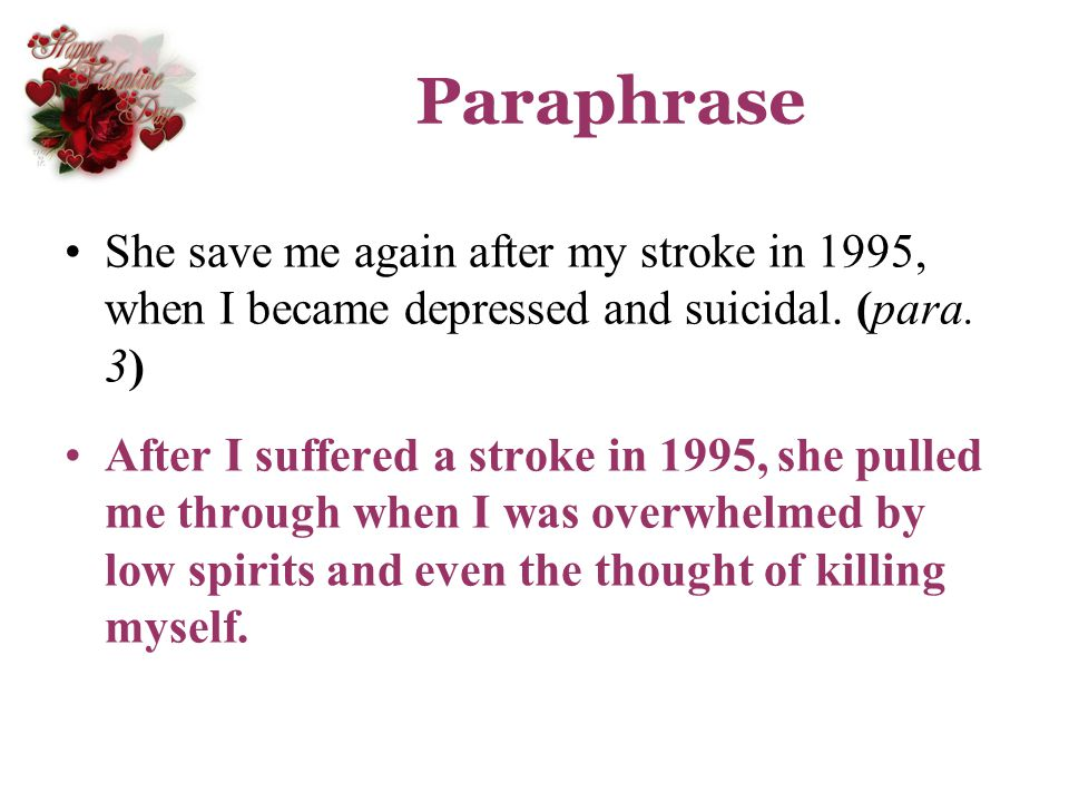 Paraphrase She save me again after my stroke in 1995, when I became depressed and suicidal. (para. 3) After I suffered a stroke in 1995, she pulled me