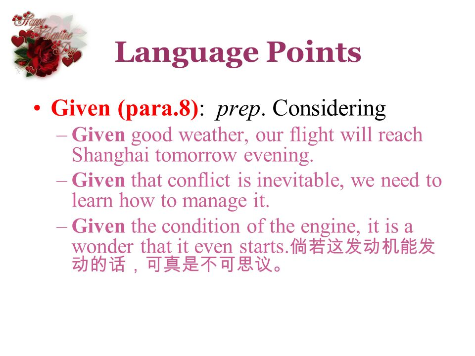 Language Points Given (para.8): prep. Considering –Given good weather, our flight will reach Shanghai tomorrow evening. –Given that conflict is inevit