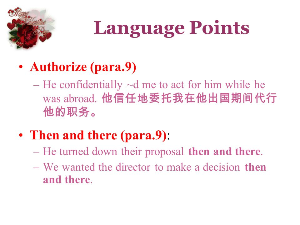 Language Points Authorize (para.9) –He confidentially ~d me to act for him while he was abroad. Then and there (para.9): –He turned down their proposa