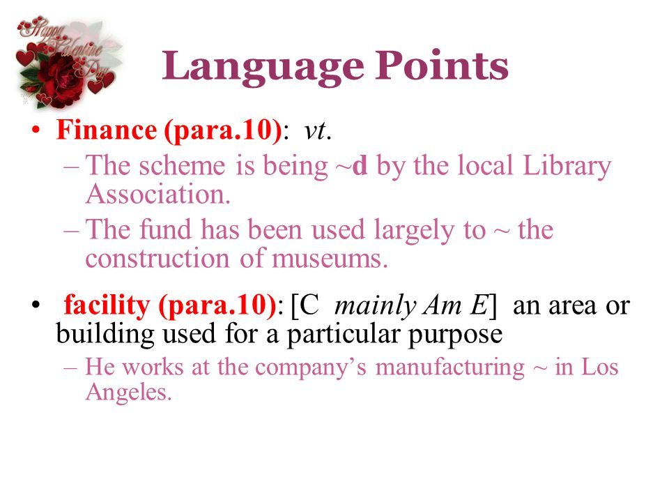 Language Points Finance (para.10): vt. –The scheme is being ~d by the local Library Association. –The fund has been used largely to ~ the construction