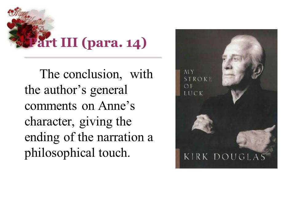 Part III (para. 14) The conclusion, with the authors general comments on Annes character, giving the ending of the narration a philosophical touch.