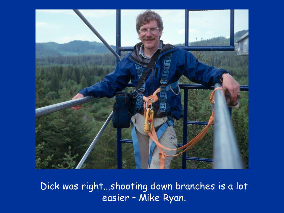 Dick was right...shooting down branches is a lot easier – Mike Ryan.