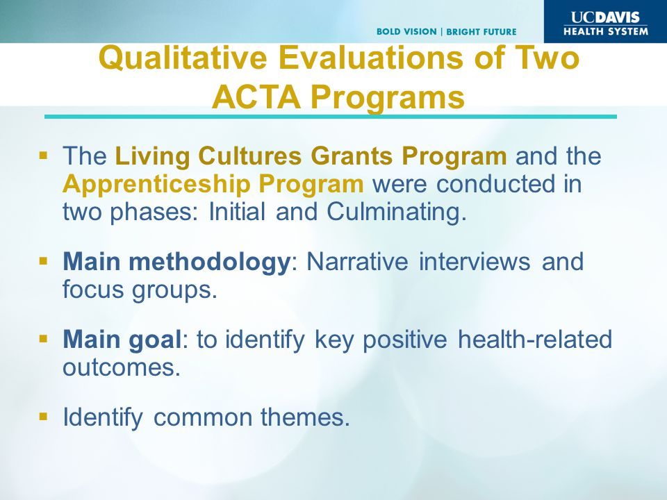 Qualitative Evaluations of Two ACTA Programs The Living Cultures Grants Program and the Apprenticeship Program were conducted in two phases: Initial and Culminating.