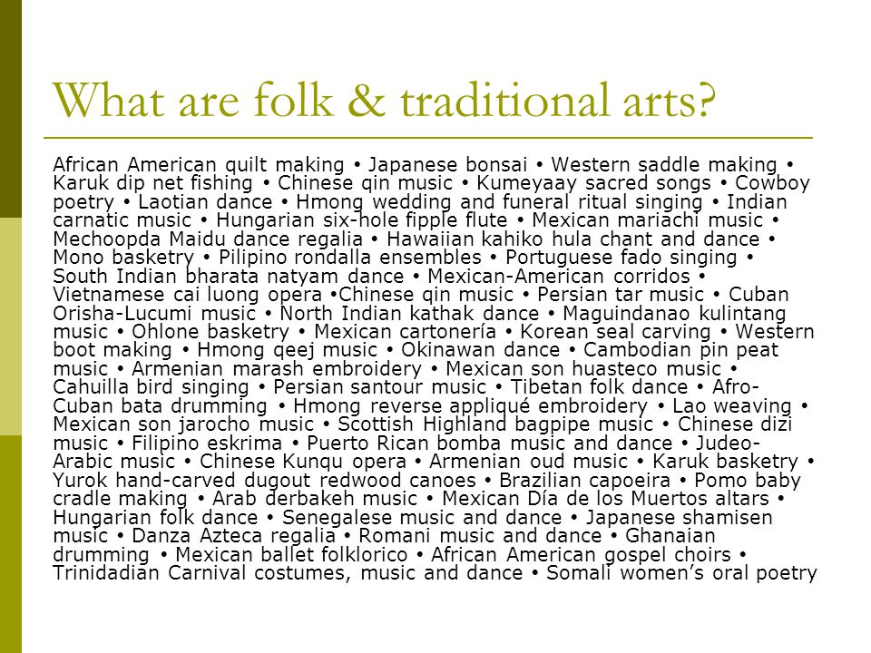 What are folk & traditional arts.