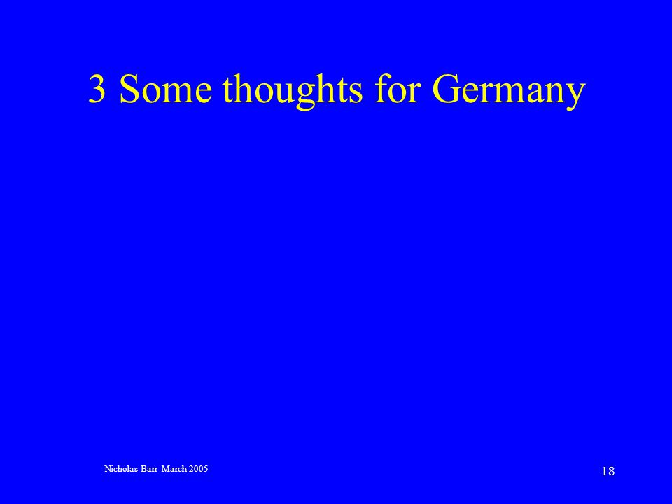 Nicholas Barr March 2005 18 3 Some thoughts for Germany