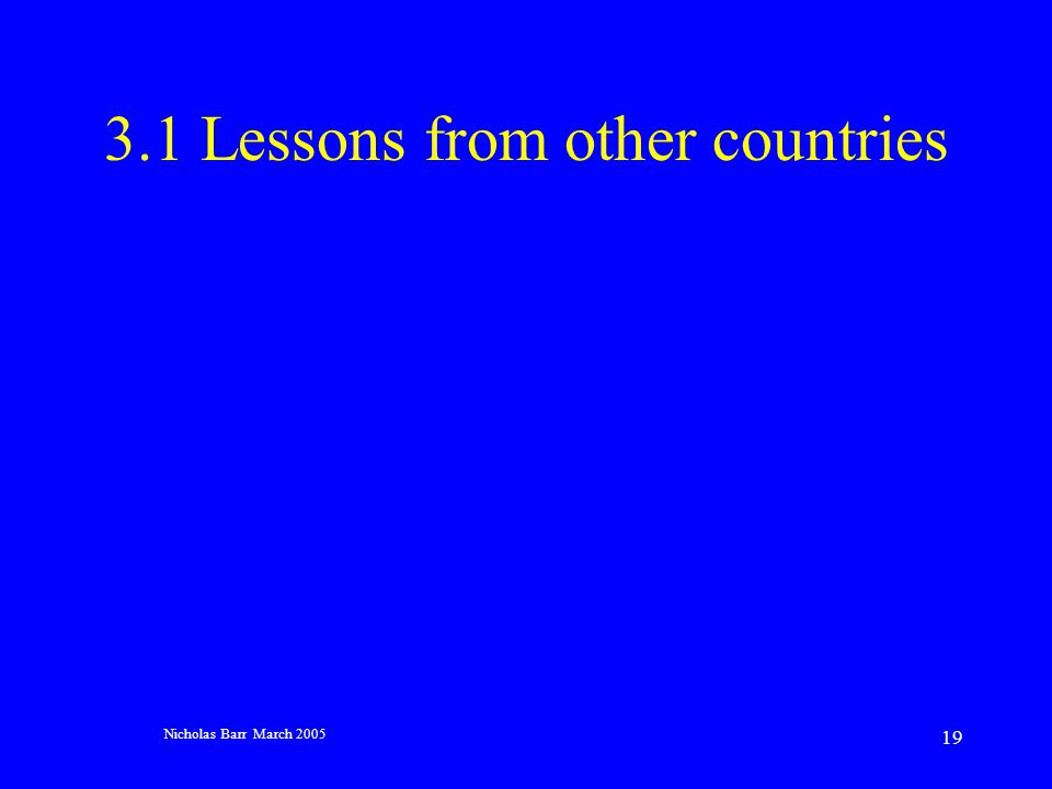 Nicholas Barr March 2005 19 3.1 Lessons from other countries