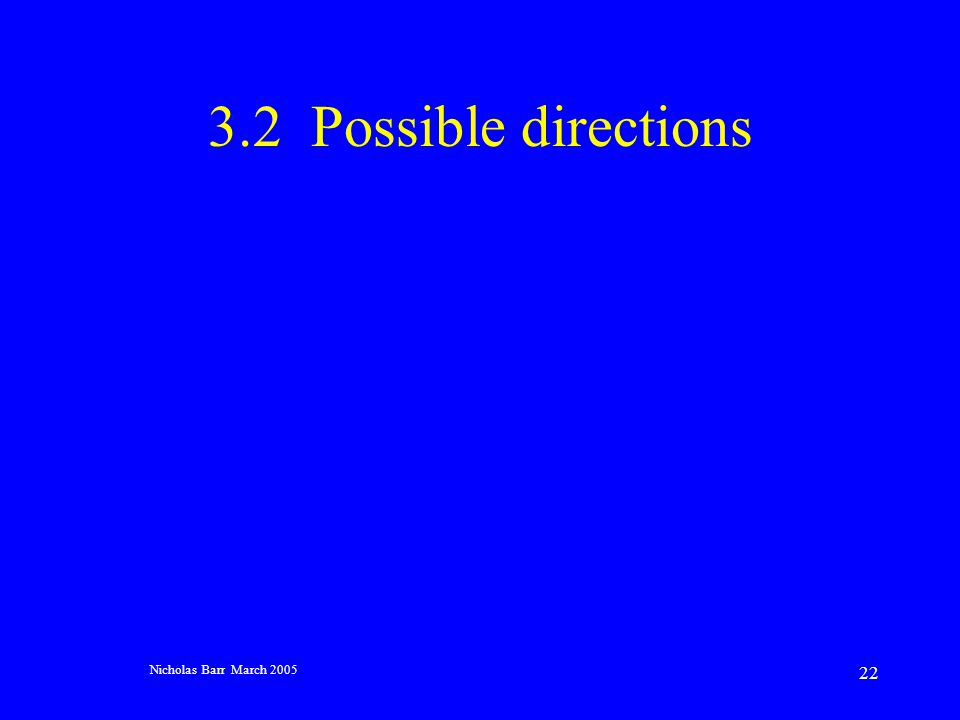 Nicholas Barr March 2005 22 3.2 Possible directions