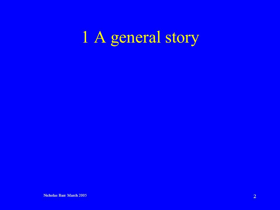 Nicholas Barr March 2005 2 1 A general story