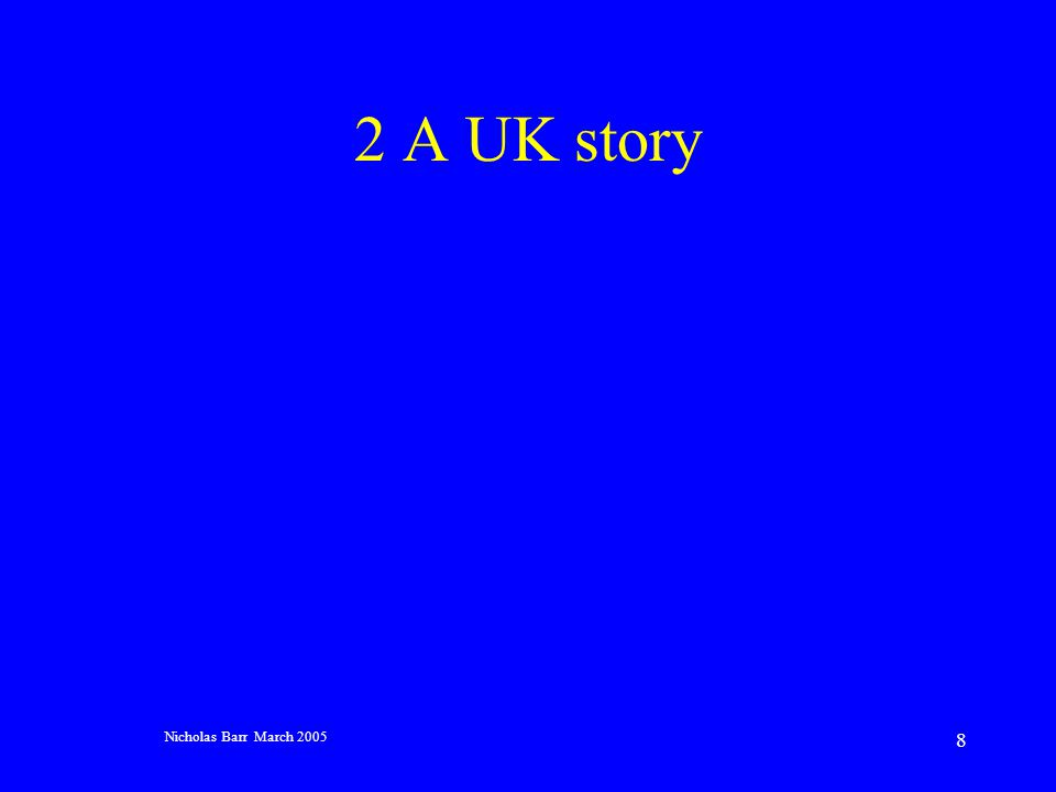 Nicholas Barr March 2005 8 2 A UK story