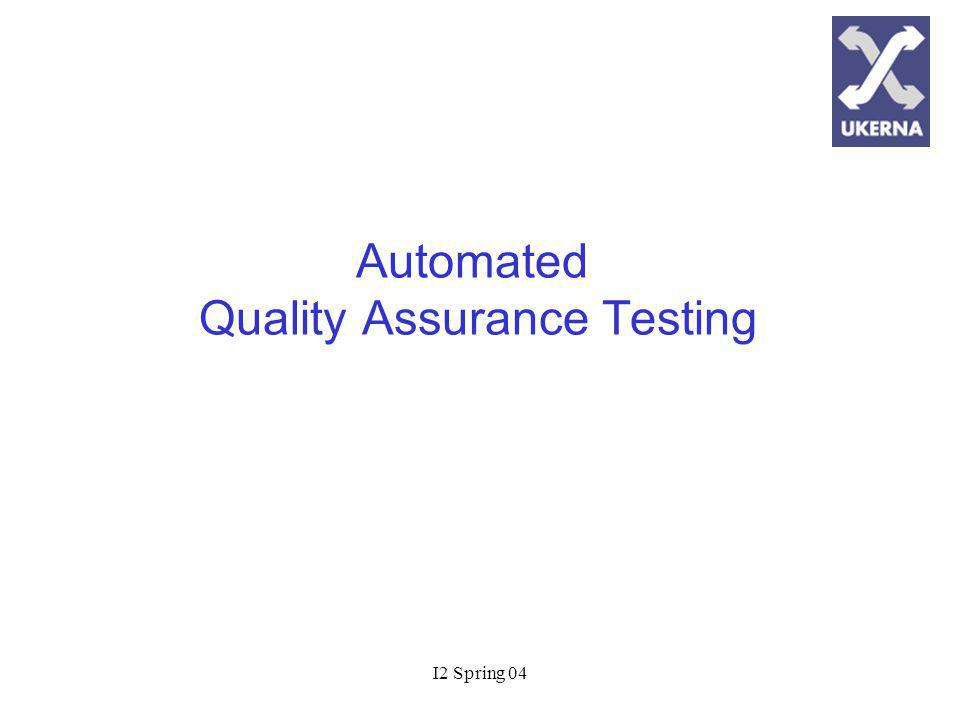 I2 Spring 04 Automated Quality Assurance Testing