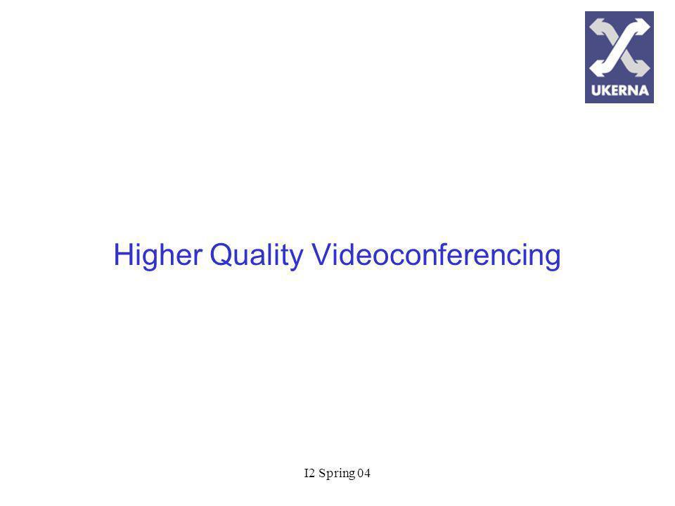 I2 Spring 04 Higher Quality Videoconferencing
