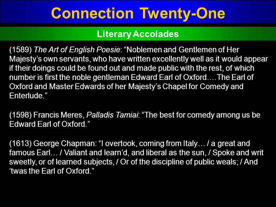 Connection Twenty-One Literary Accolades (1589) The Art of English Poesie: Noblemen and Gentlemen of Her Majestys own servants, who have written excel
