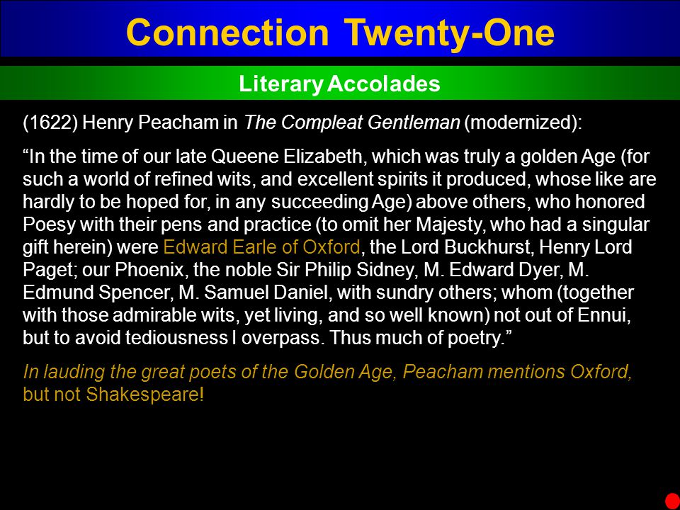 Connection Twenty-One Literary Accolades (1622) Henry Peacham in The Compleat Gentleman (modernized): In the time of our late Queene Elizabeth, which