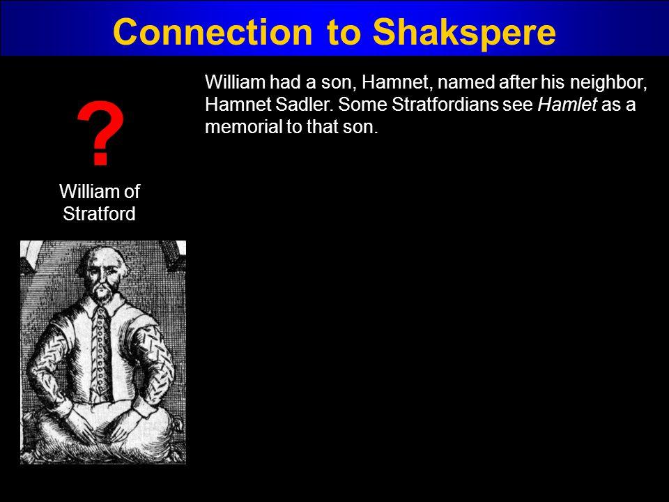 Connection to Shakspere William of Stratford ? William had a son, Hamnet, named after his neighbor, Hamnet Sadler. Some Stratfordians see Hamlet as a