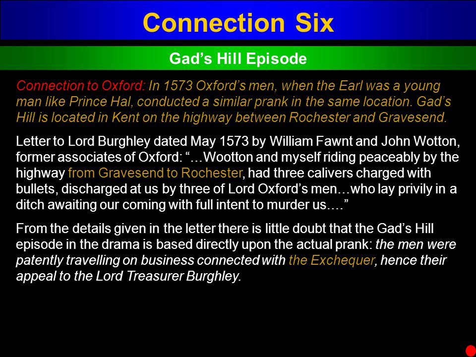 Connection Six Gads Hill Episode Connection to Oxford: In 1573 Oxfords men, when the Earl was a young man like Prince Hal, conducted a similar prank i