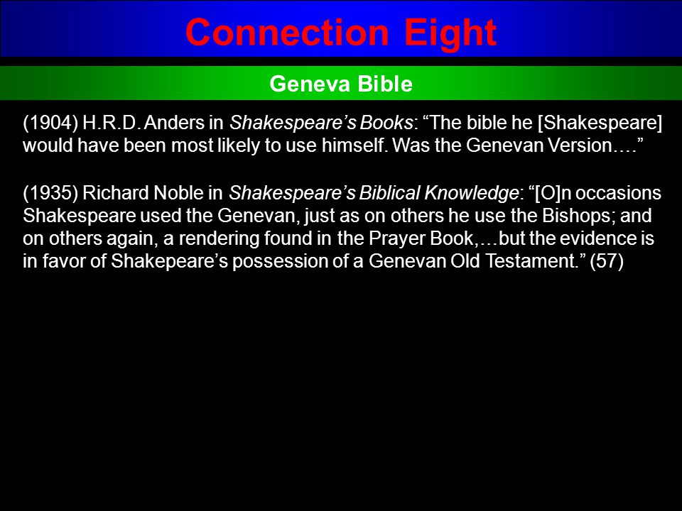 Connection Eight Geneva Bible (1904) H.R.D. Anders in Shakespeares Books: The bible he [Shakespeare] would have been most likely to use himself. Was t