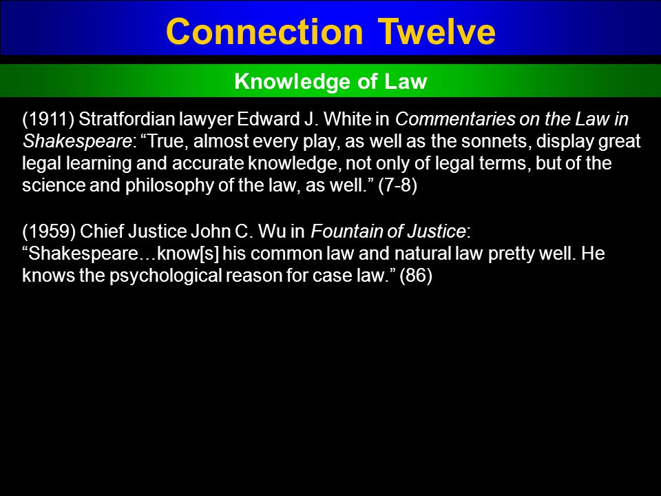 Connection Twelve Knowledge of Law (1911) Stratfordian lawyer Edward J. White in Commentaries on the Law in Shakespeare: True, almost every play, as w