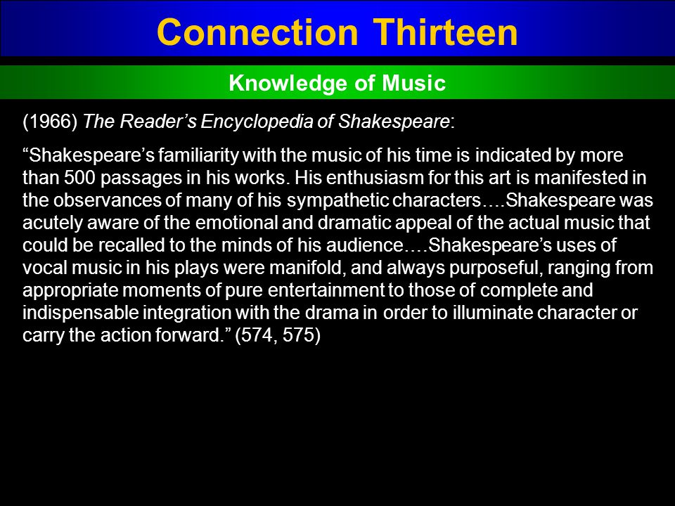 Connection Thirteen Knowledge of Music (1966) The Readers Encyclopedia of Shakespeare: Shakespeares familiarity with the music of his time is indicate