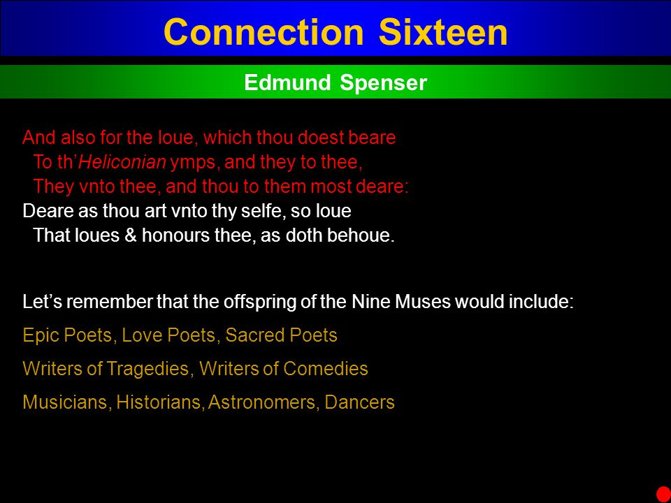 Connection Sixteen Edmund Spenser And also for the loue, which thou doest beare To thHeliconian ymps, and they to thee, They vnto thee, and thou to th