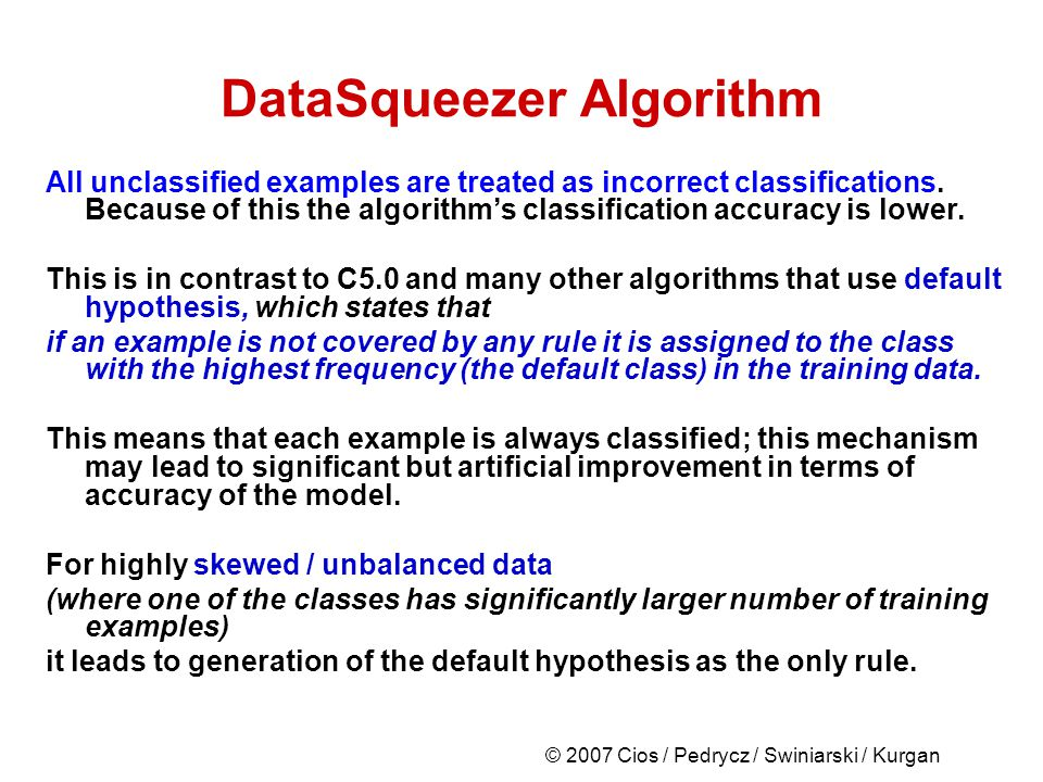 © 2007 Cios / Pedrycz / Swiniarski / Kurgan DataSqueezer Algorithm All unclassified examples are treated as incorrect classifications.