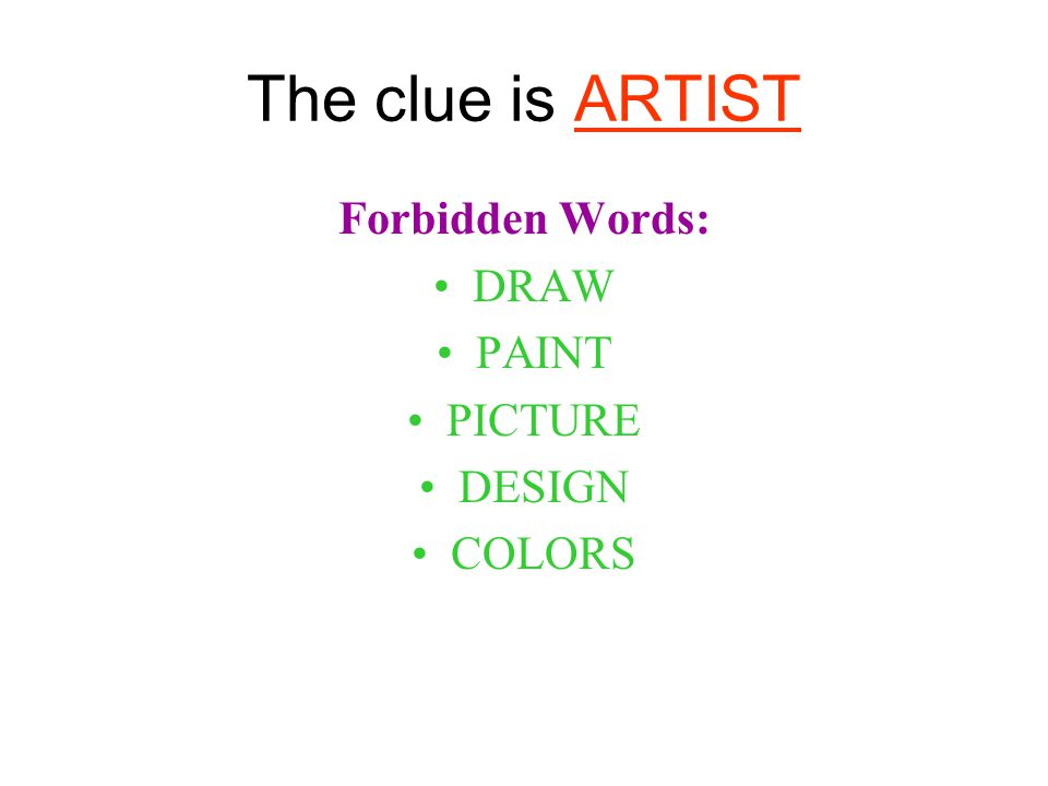 The clue is ARTIST Forbidden Words: DRAW PAINT PICTURE DESIGN COLORS