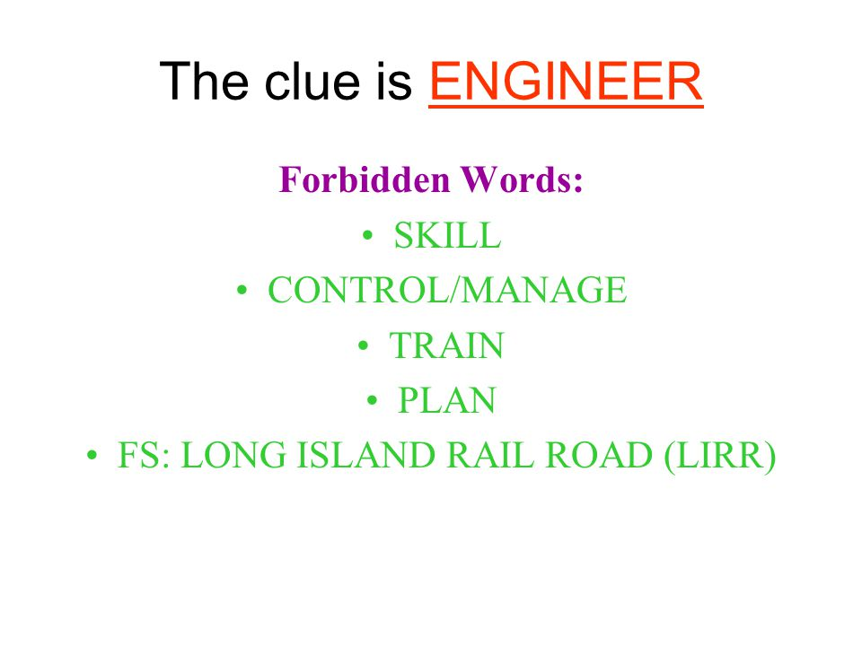 The clue is ENGINEER Forbidden Words: SKILL CONTROL/MANAGE TRAIN PLAN FS: LONG ISLAND RAIL ROAD (LIRR)