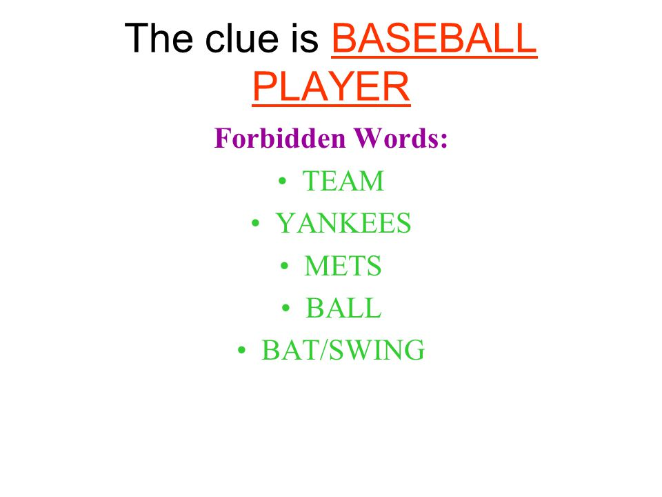 The clue is BASEBALL PLAYER Forbidden Words: TEAM YANKEES METS BALL BAT/SWING