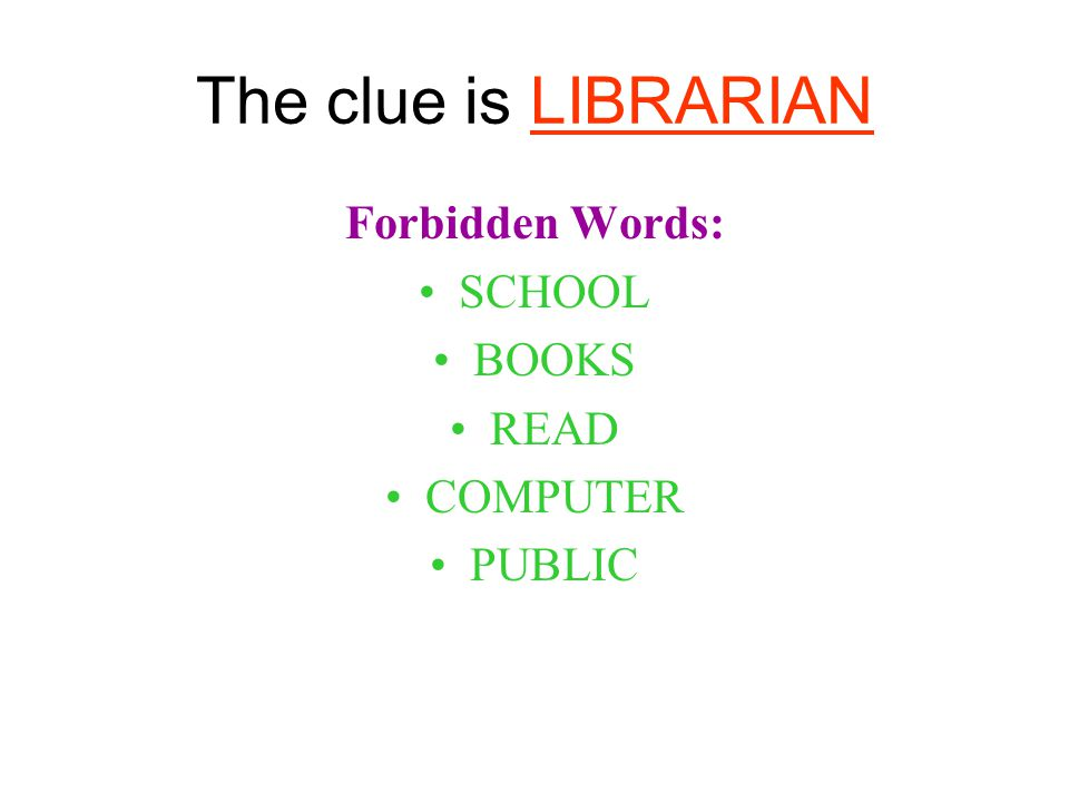 The clue is LIBRARIAN Forbidden Words: SCHOOL BOOKS READ COMPUTER PUBLIC