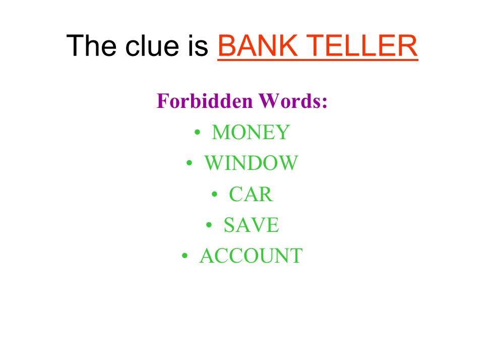 The clue is BANK TELLER Forbidden Words: MONEY WINDOW CAR SAVE ACCOUNT