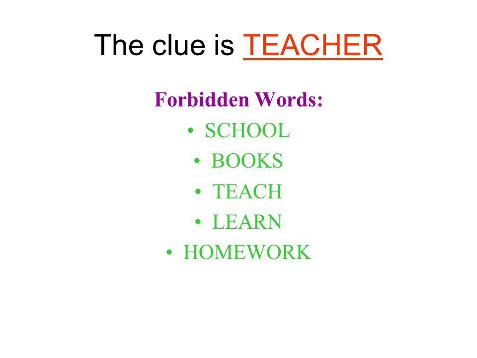 The clue is TEACHER Forbidden Words: SCHOOL BOOKS TEACH LEARN HOMEWORK