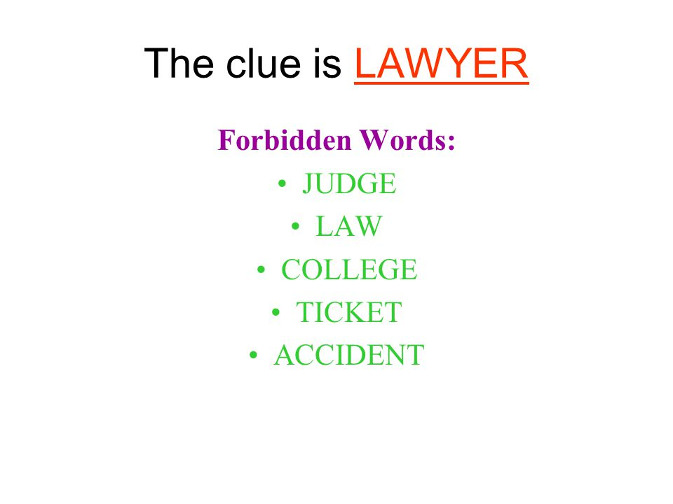 The clue is LAWYER Forbidden Words: JUDGE LAW COLLEGE TICKET ACCIDENT