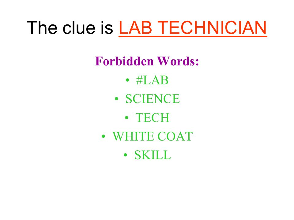 The clue is LAB TECHNICIAN Forbidden Words: #LAB SCIENCE TECH WHITE COAT SKILL