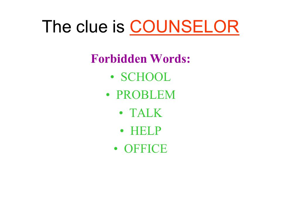 The clue is COUNSELOR Forbidden Words: SCHOOL PROBLEM TALK HELP OFFICE