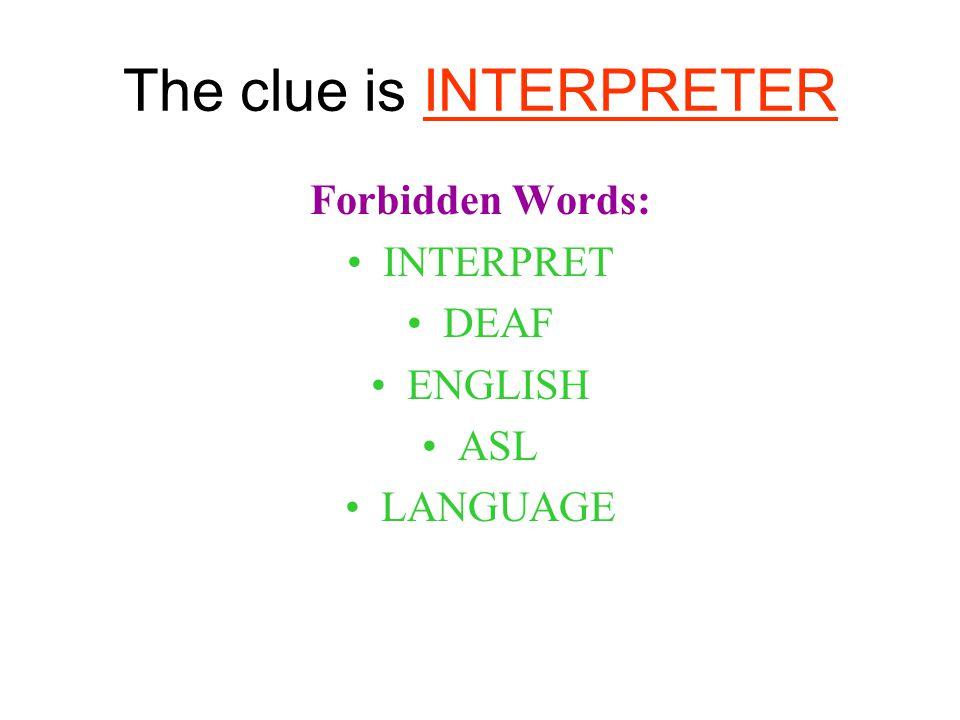 The clue is INTERPRETER Forbidden Words: INTERPRET DEAF ENGLISH ASL LANGUAGE