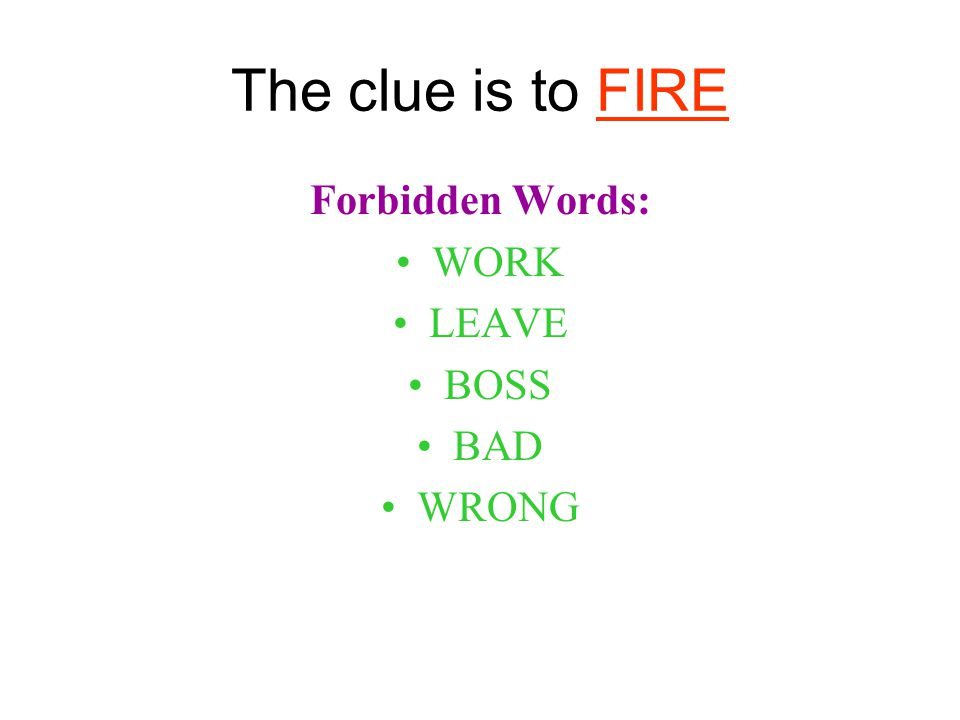 The clue is to FIRE Forbidden Words: WORK LEAVE BOSS BAD WRONG