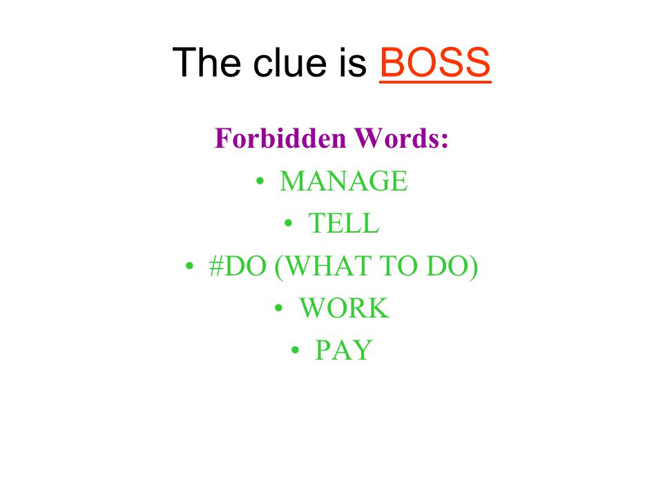 The clue is BOSS Forbidden Words: MANAGE TELL #DO (WHAT TO DO) WORK PAY