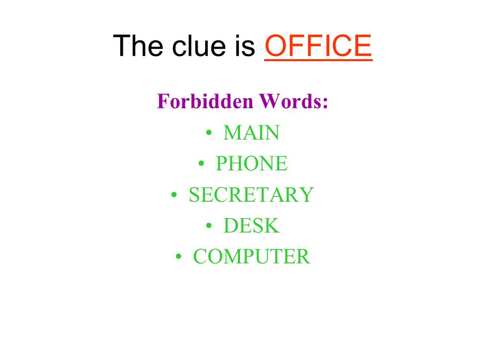 The clue is OFFICE Forbidden Words: MAIN PHONE SECRETARY DESK COMPUTER